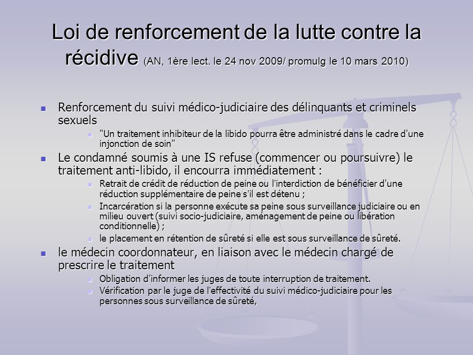Loi de renforcement de la lutte contre la récidive (AN, 1ère lect. le 24 nov 2009/ promulg le 10 mars 2010) Renforcement du suivi médico-judiciaire de