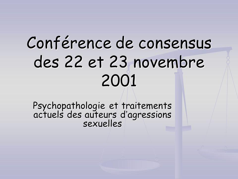 Conférence de consensus des 22 et 23 novembre 2001 Psychopathologie et traitements actuels des auteurs dagressions sexuelles