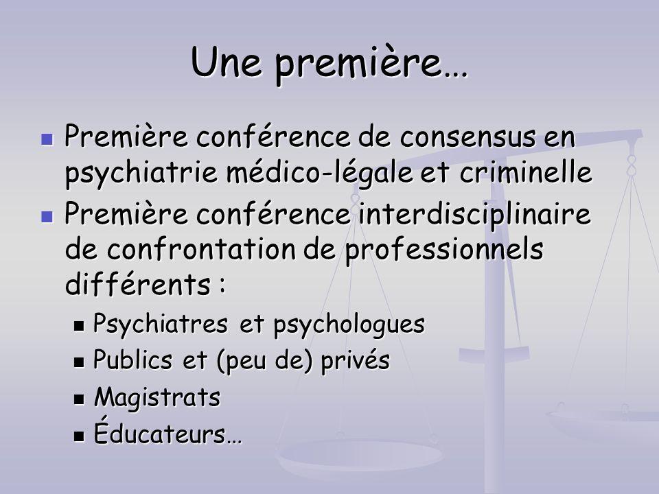Une première… Première conférence de consensus en psychiatrie médico-légale et criminelle Première conférence de consensus en psychiatrie médico-légal