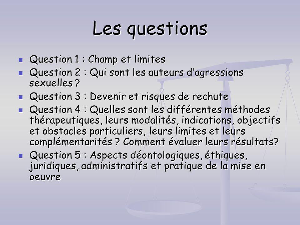 Les questions Question 1 : Champ et limites Question 1 : Champ et limites Question 2 : Qui sont les auteurs dagressions sexuelles ? Question 2 : Qui s
