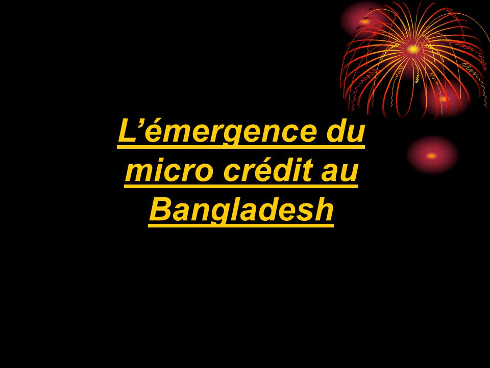 Lémergence du micro crédit au Bangladesh