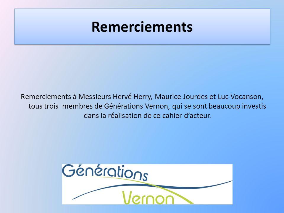 Remerciements Remerciements à Messieurs Hervé Herry, Maurice Jourdes et Luc Vocanson, tous trois membres de Générations Vernon, qui se sont beaucoup i