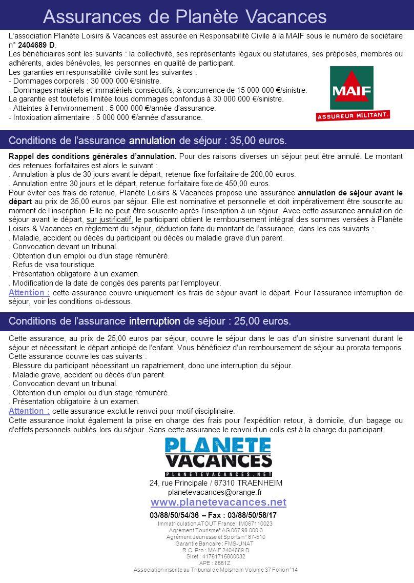 Lassociation Planète Loisirs & Vacances est assurée en Responsabilité Civile à la MAIF sous le numéro de sociétaire n° 2404689 D. Les bénéficiaires so