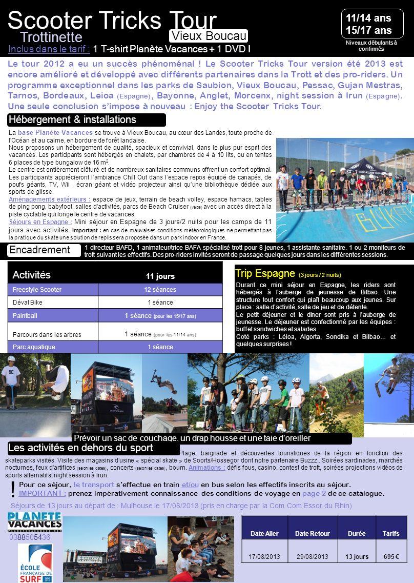 Niveaux débutants à confirmés Scooter Tricks Tour La base Planète Vacances se trouve à Vieux Boucau, au cœur des Landes, toute proche de l'Océan et au