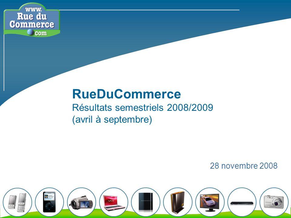 RueDuCommerce Résultats semestriels 2008/2009 (avril à septembre) 28 novembre 2008