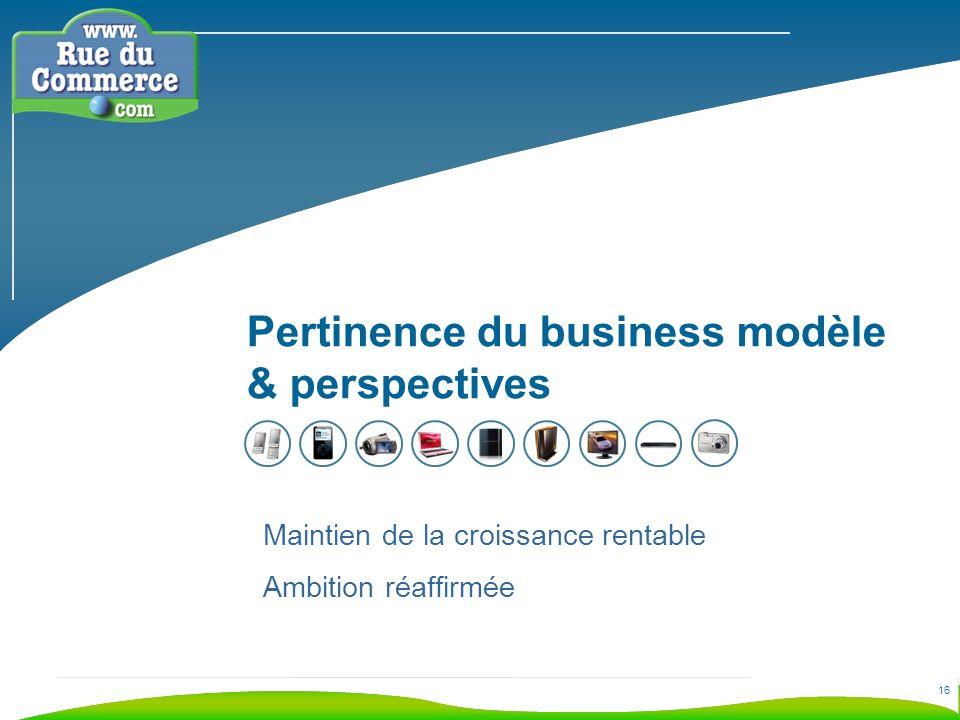 16 Pertinence du business modèle & perspectives Maintien de la croissance rentable Ambition réaffirmée
