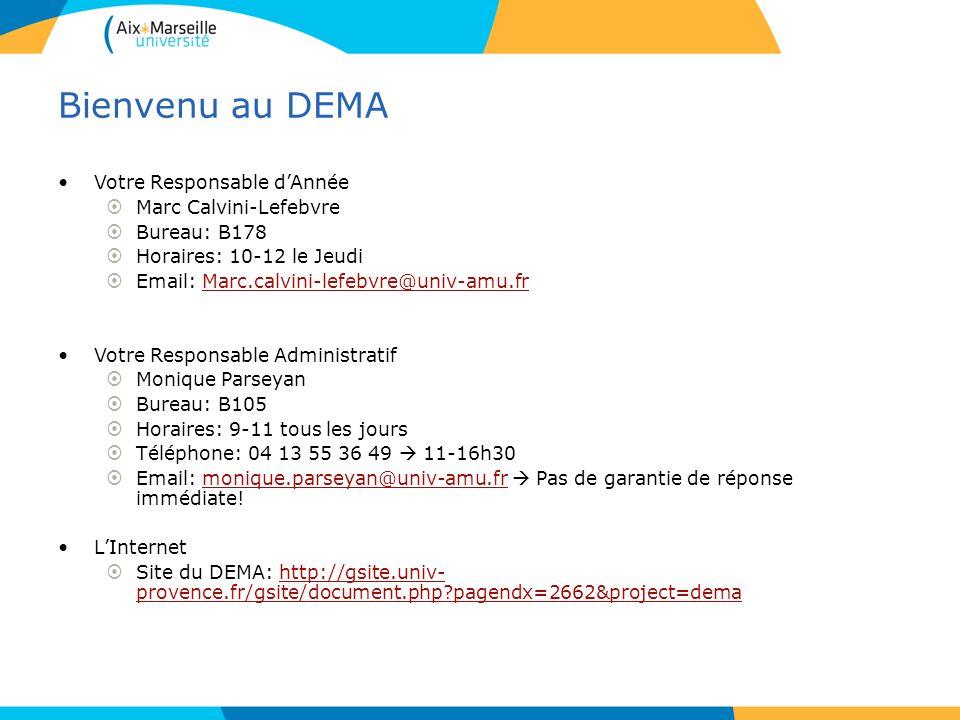 Bienvenu au DEMA Votre Responsable dAnnée Marc Calvini-Lefebvre Bureau: B178 Horaires: 10-12 le Jeudi Email: Marc.calvini-lefebvre@univ-amu.frMarc.cal