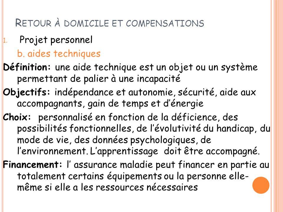 R ETOUR À DOMICILE ET COMPENSATIONS 1. Projet personnel b. aides techniques Définition: une aide technique est un objet ou un système permettant de pa