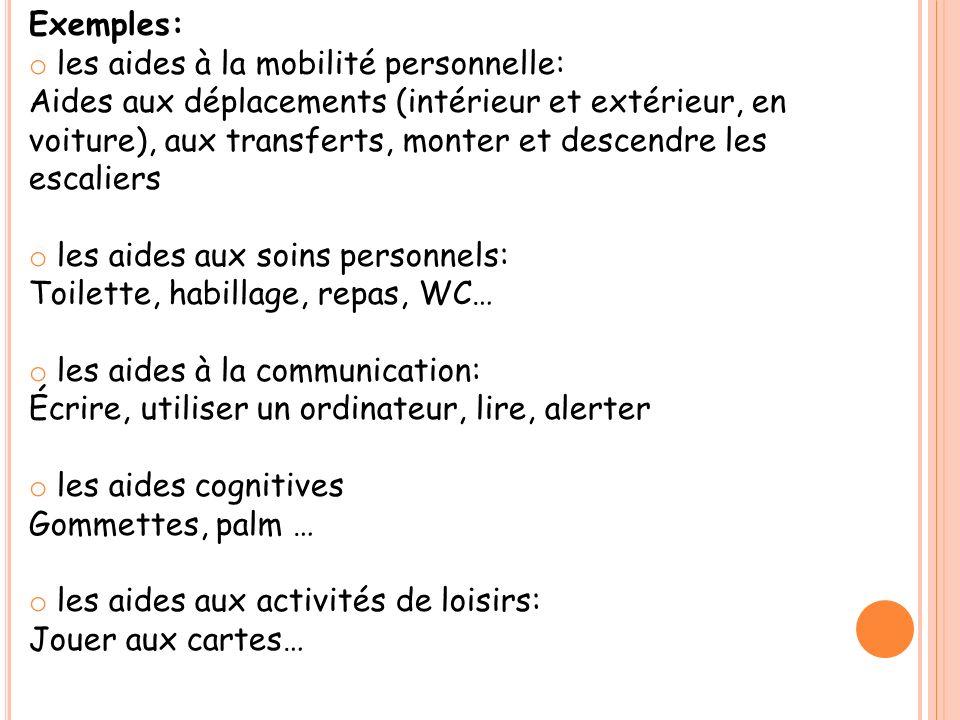 Exemples: o les aides à la mobilité personnelle: Aides aux déplacements (intérieur et extérieur, en voiture), aux transferts, monter et descendre les