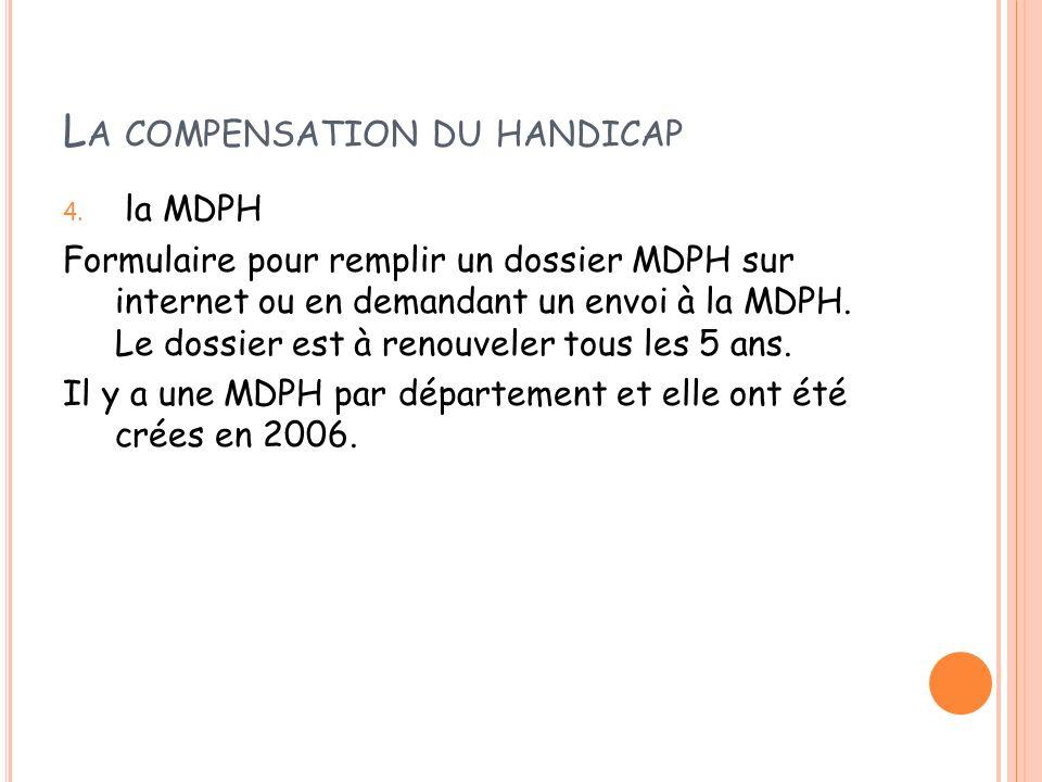 L A COMPENSATION DU HANDICAP 4. la MDPH Formulaire pour remplir un dossier MDPH sur internet ou en demandant un envoi à la MDPH. Le dossier est à reno