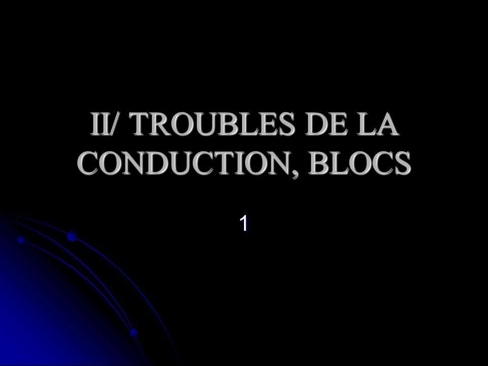II/ TROUBLES DE LA CONDUCTION, BLOCS 1
