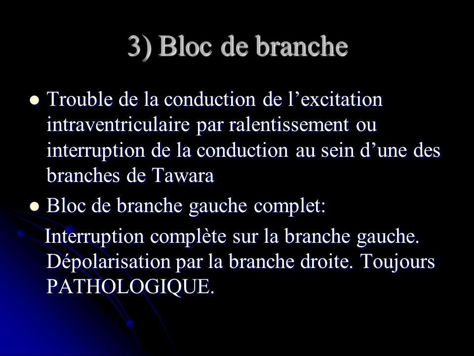 3) Bloc de branche Trouble de la conduction de lexcitation intraventriculaire par ralentissement ou interruption de la conduction au sein dune des bra