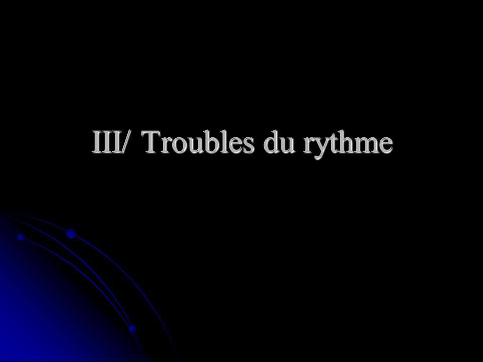 III/ Troubles du rythme