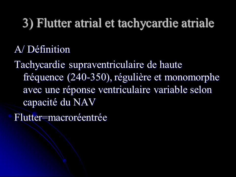 3) Flutter atrial et tachycardie atriale A/ Définition Tachycardie supraventriculaire de haute fréquence (240-350), régulière et monomorphe avec une r