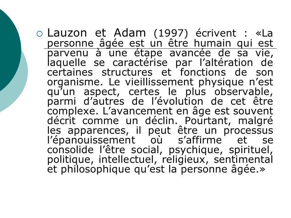 Lauzon et Adam (1997) écrivent : «La personne âgée est un être humain qui est parvenu à une étape avancée de sa vie, laquelle se caractérise par lalté