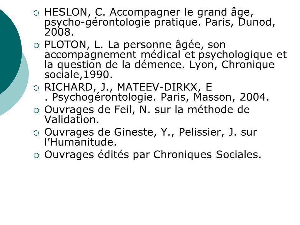 HESLON, C. Accompagner le grand âge, psycho-gérontologie pratique. Paris, Dunod, 2008. PLOTON, L. La personne âgée, son accompagnement médical et psyc