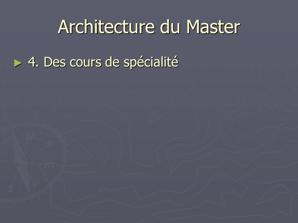 Architecture du Master 4. Des cours de spécialité 4. Des cours de spécialité