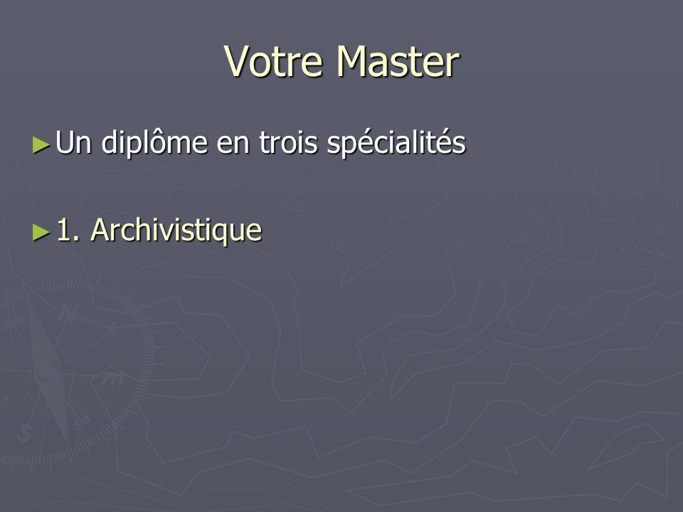 Votre Master Un diplôme en trois spécialités Un diplôme en trois spécialités 1. Archivistique 1. Archivistique