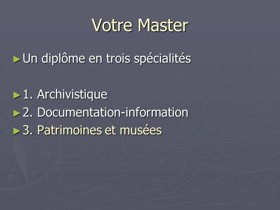 Votre Master Un diplôme en trois spécialités Un diplôme en trois spécialités 1. Archivistique 1. Archivistique 2. Documentation-information 2. Documen