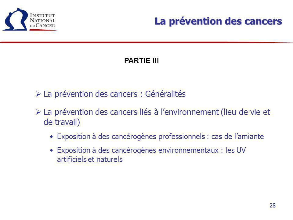 28 La prévention des cancers La prévention des cancers : Généralités La prévention des cancers liés à lenvironnement (lieu de vie et de travail) Expos