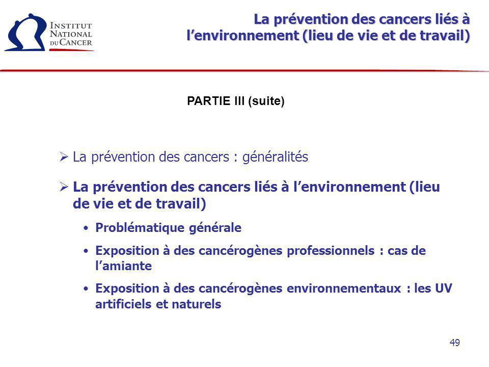 49 La prévention des cancers liés à lenvironnement (lieu de vie et de travail) La prévention des cancers : généralités La prévention des cancers liés