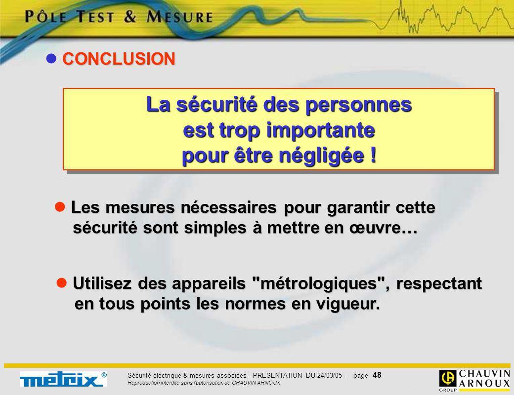 Sécurité électrique & mesures associées – PRESENTATION DU 24/03/05 – page 48 Reproduction interdite sans l'autorisation de CHAUVIN ARNOUX Les mesures