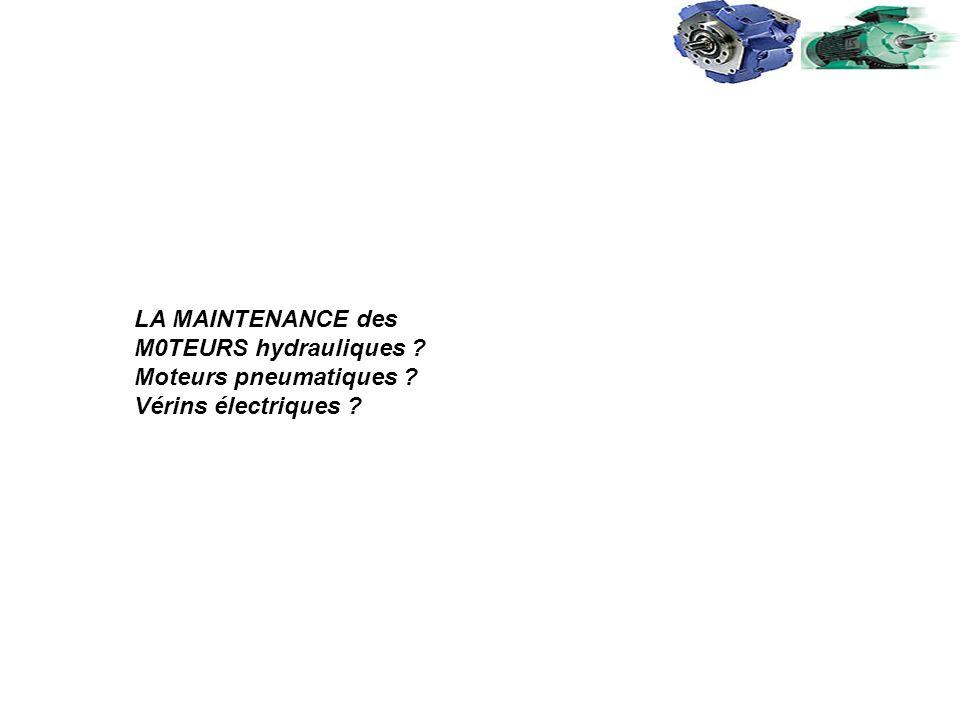 LA MAINTENANCE des M0TEURS hydrauliques ? Moteurs pneumatiques ? Vérins électriques ?