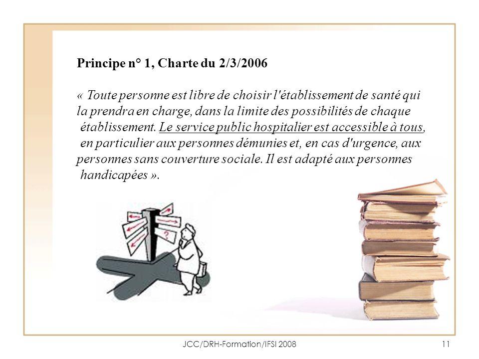 JCC/DRH-Formation/IFSI 200811 Principe n° 1, Charte du 2/3/2006 « Toute personne est libre de choisir l'établissement de santé qui la prendra en charg