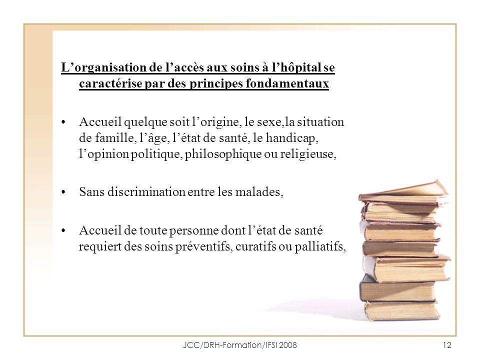 JCC/DRH-Formation/IFSI 200812 Lorganisation de laccès aux soins à lhôpital se caractérise par des principes fondamentaux Accueil quelque soit lorigine