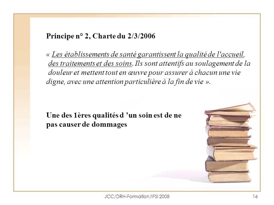 JCC/DRH-Formation/IFSI 200816 Principe n° 2, Charte du 2/3/2006 « Les établissements de santé garantissent la qualité de l'accueil, des traitements et