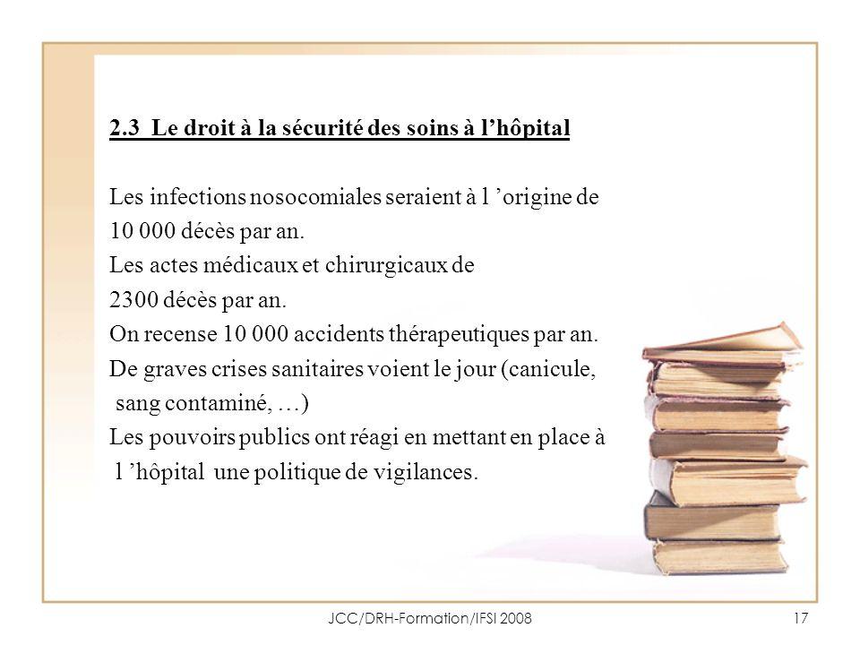JCC/DRH-Formation/IFSI 200817 2.3 Le droit à la sécurité des soins à lhôpital Les infections nosocomiales seraient à l origine de 10 000 décès par an.