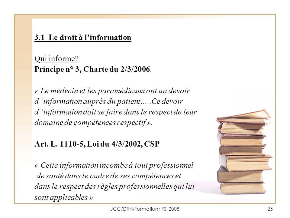 JCC/DRH-Formation/IFSI 200825 3.1 Le droit à linformation Qui informe? Principe n° 3, Charte du 2/3/2006. « Le médecin et les paramédicaux ont un devo