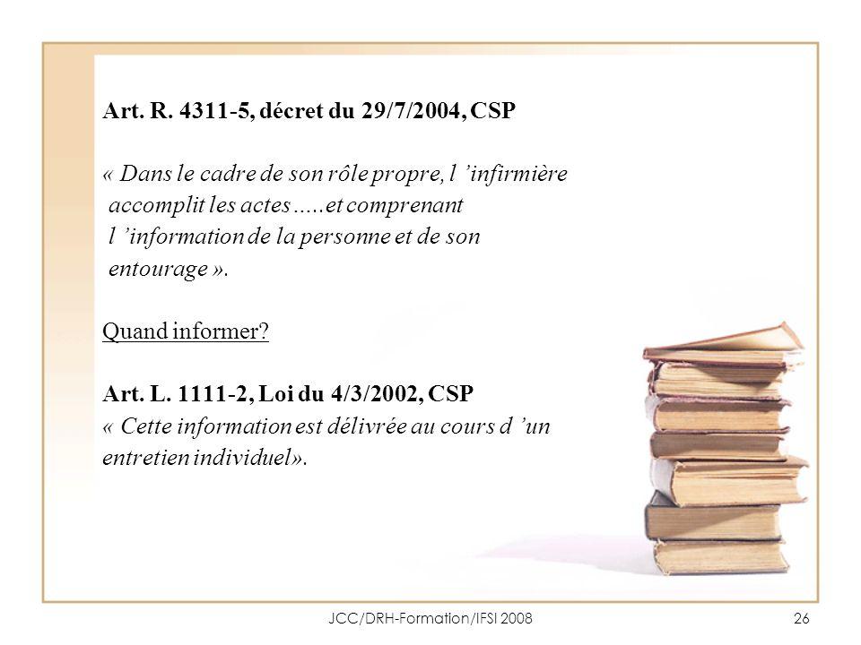 JCC/DRH-Formation/IFSI 200826 Art. R. 4311-5, décret du 29/7/2004, CSP « Dans le cadre de son rôle propre, l infirmière accomplit les actes…..et compr