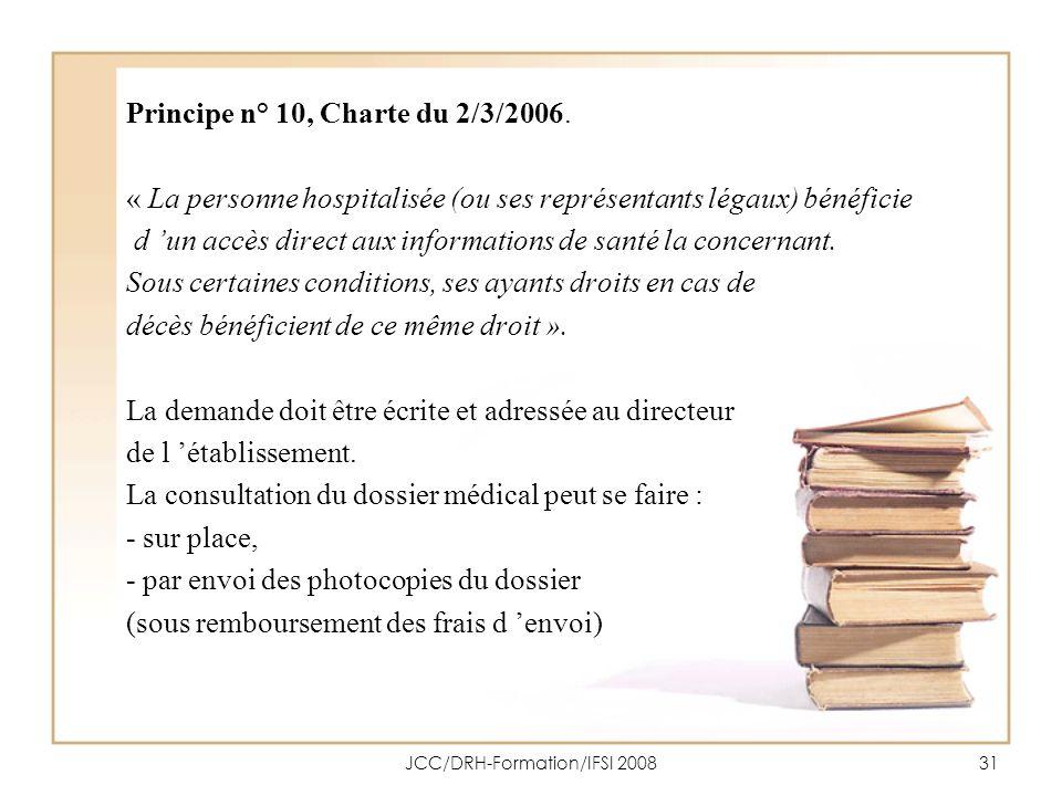 JCC/DRH-Formation/IFSI 200831 Principe n° 10, Charte du 2/3/2006. « La personne hospitalisée (ou ses représentants légaux) bénéficie d un accès direct