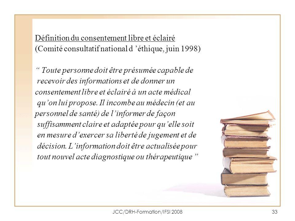 JCC/DRH-Formation/IFSI 200833 Définition du consentement libre et éclairé (Comité consultatif national d éthique, juin 1998) Toute personne doit être