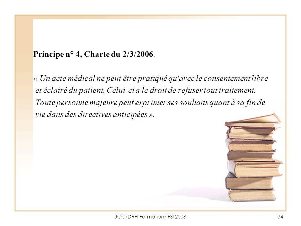 JCC/DRH-Formation/IFSI 200834 Principe n° 4, Charte du 2/3/2006. « Un acte médical ne peut être pratiqué qu'avec le consentement libre et éclairé du p