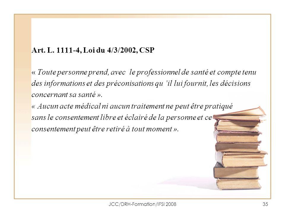 JCC/DRH-Formation/IFSI 200835 Art. L. 1111-4, Loi du 4/3/2002, CSP « Toute personne prend, avec le professionnel de santé et compte tenu des informati