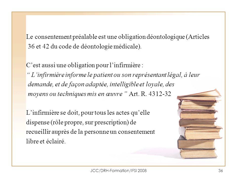 JCC/DRH-Formation/IFSI 200836 Le consentement préalable est une obligation déontologique (Articles 36 et 42 du code de déontologie médicale). Cest aus