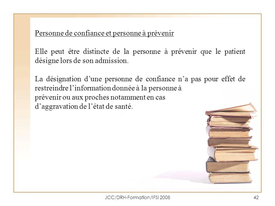 JCC/DRH-Formation/IFSI 200842 Personne de confiance et personne à prévenir Elle peut être distincte de la personne à prévenir que le patient désigne l