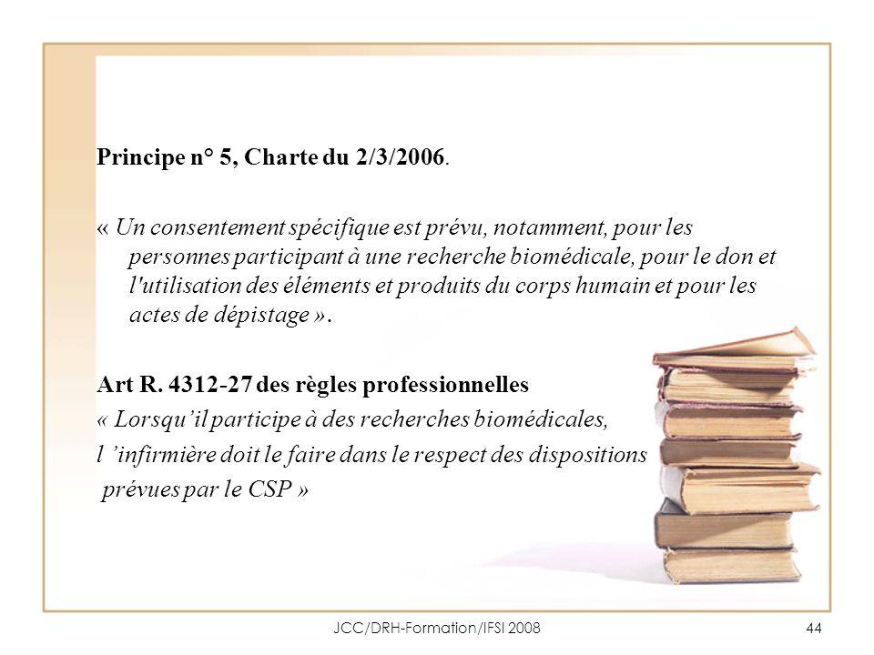 JCC/DRH-Formation/IFSI 200844 Principe n° 5, Charte du 2/3/2006. « Un consentement spécifique est prévu, notamment, pour les personnes participant à u