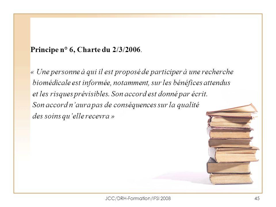 JCC/DRH-Formation/IFSI 200845 Principe n° 6, Charte du 2/3/2006. « Une personne à qui il est proposé de participer à une recherche biomédicale est inf