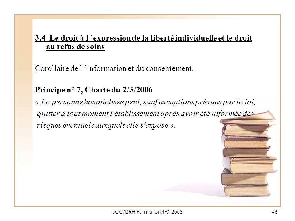 JCC/DRH-Formation/IFSI 200846 3.4 Le droit à l expression de la liberté individuelle et le droit au refus de soins Corollaire de l information et du c