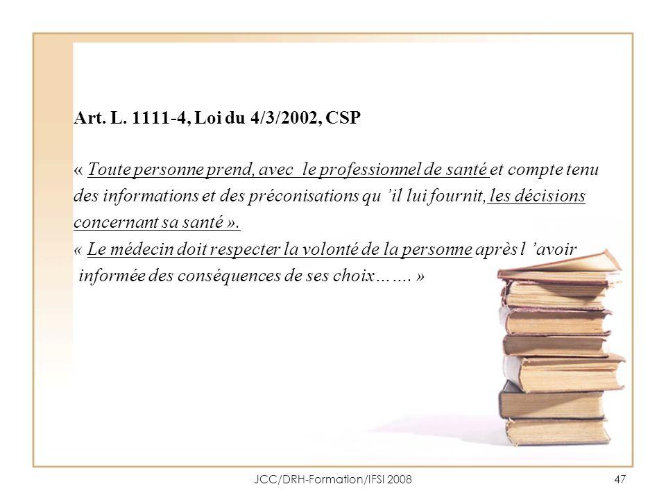 JCC/DRH-Formation/IFSI 200847 Art. L. 1111-4, Loi du 4/3/2002, CSP « Toute personne prend, avec le professionnel de santé et compte tenu des informati