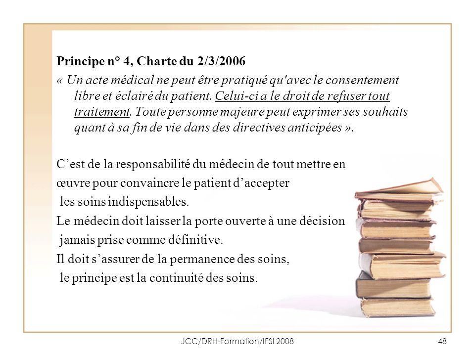 JCC/DRH-Formation/IFSI 200848 Principe n° 4, Charte du 2/3/2006 « Un acte médical ne peut être pratiqué qu'avec le consentement libre et éclairé du pa