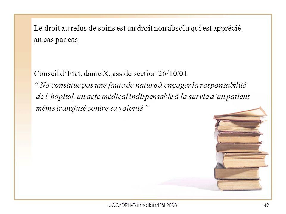 JCC/DRH-Formation/IFSI 200849 Le droit au refus de soins est un droit non absolu qui est apprécié au cas par cas Conseil dEtat, dame X, ass de section