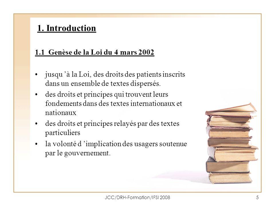 JCC/DRH-Formation/IFSI 20085 1. Introduction 1.1 Genèse de la Loi du 4 mars 2002 jusqu à la Loi, des droits des patients inscrits dans un ensemble de