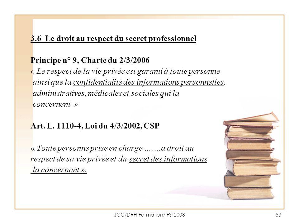 JCC/DRH-Formation/IFSI 200853 3.6 Le droit au respect du secret professionnel Principe n° 9, Charte du 2/3/2006 « Le respect de la vie privée est gara