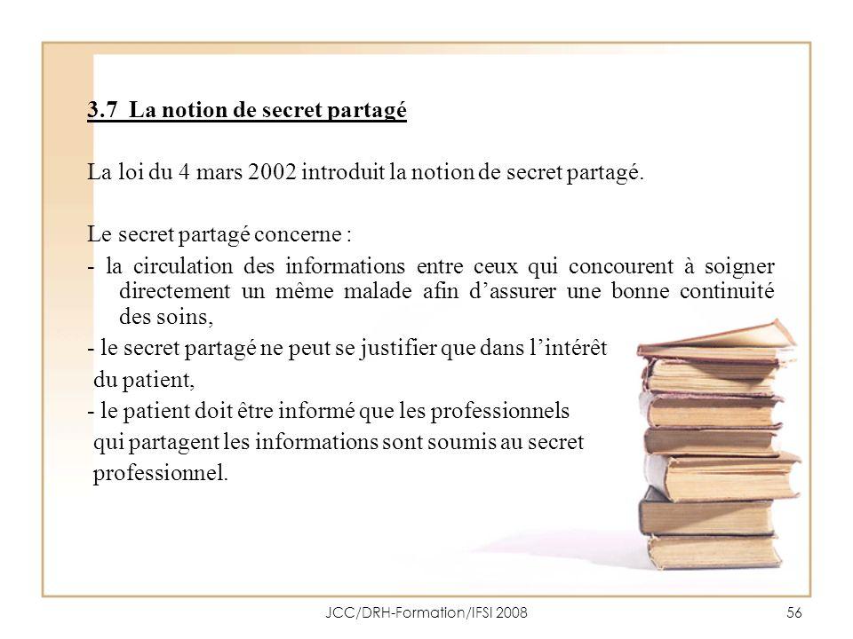 JCC/DRH-Formation/IFSI 200856 3.7 La notion de secret partagé La loi du 4 mars 2002 introduit la notion de secret partagé. Le secret partagé concerne