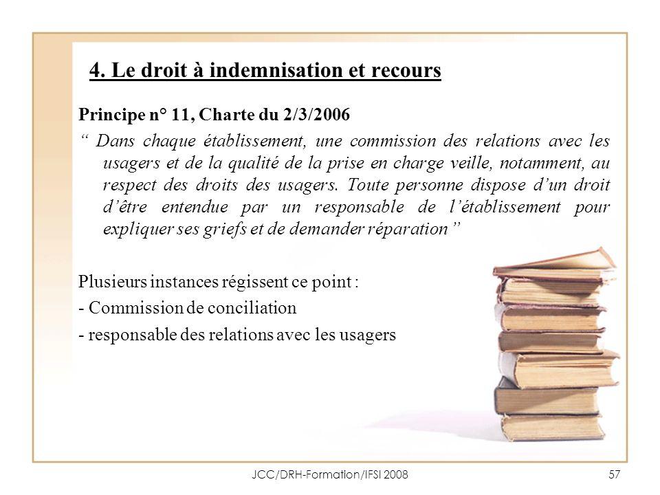 JCC/DRH-Formation/IFSI 200857 4. Le droit à indemnisation et recours Principe n° 11, Charte du 2/3/2006 Dans chaque établissement, une commission des