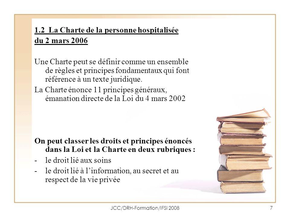 JCC/DRH-Formation/IFSI 20087 1.2 La Charte de la personne hospitalisée du 2 mars 2006 Une Charte peut se définir comme un ensemble de règles et princi